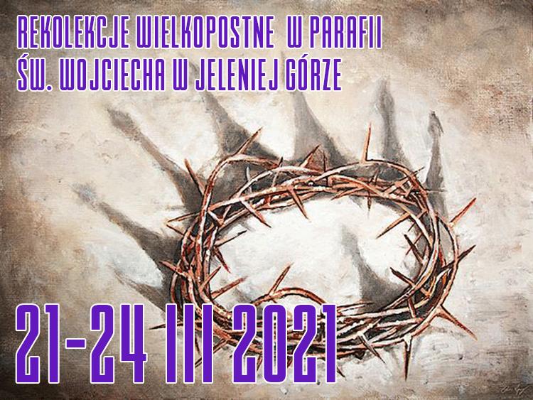 REKOLEKCJE WIELKOPOSTNE  W PARAFII ŚW. WOJCIECHA W JELENIEJ GÓRZE 21-24 III 2021 - 21.03.2021